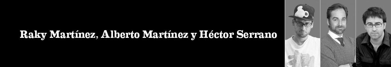 Raky Martínez, Alberto Martínez y Héctor Serrano